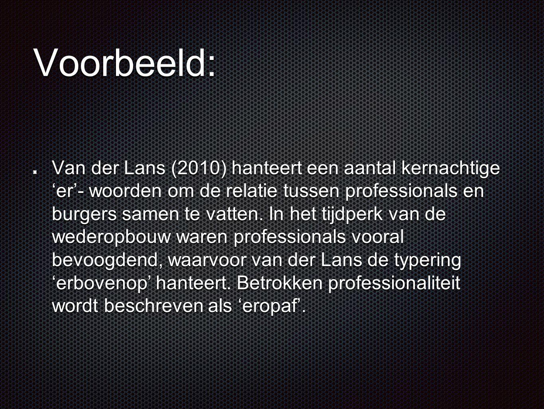 Voorbeeld: Van der Lans (2010) hanteert een aantal kernachtige 'er'- woorden om de relatie tussen professionals en burgers samen te vatten. In het tij