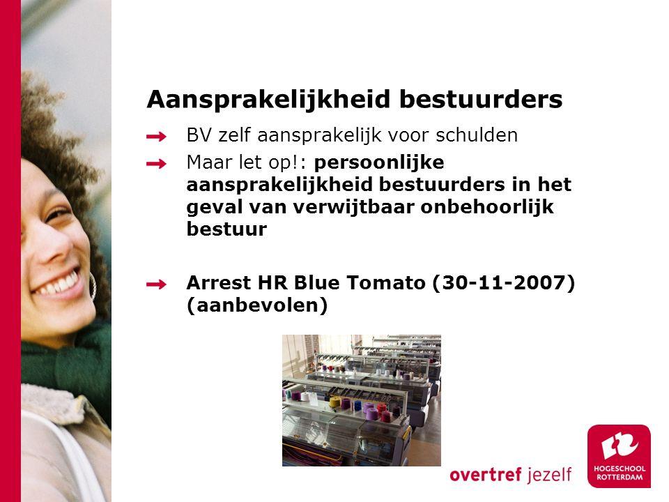 Aansprakelijkheid bestuurders BV zelf aansprakelijk voor schulden Maar let op!: persoonlijke aansprakelijkheid bestuurders in het geval van verwijtbaar onbehoorlijk bestuur Arrest HR Blue Tomato (30-11-2007) (aanbevolen)