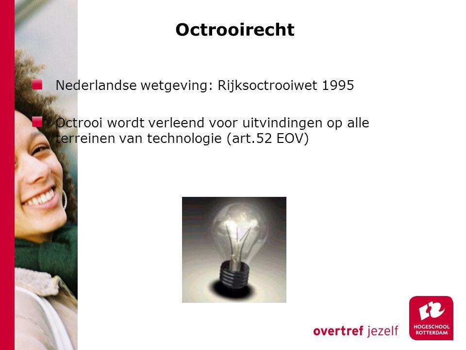 Octrooirecht Nederlandse wetgeving: Rijksoctrooiwet 1995 Octrooi wordt verleend voor uitvindingen op alle terreinen van technologie (art.52 EOV)