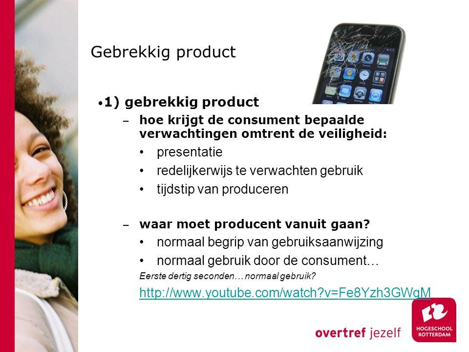 Gebrekkig product 1) gebrekkig product − hoe krijgt de consument bepaalde verwachtingen omtrent de veiligheid: presentatie redelijkerwijs te verwachten gebruik tijdstip van produceren − waar moet producent vanuit gaan.