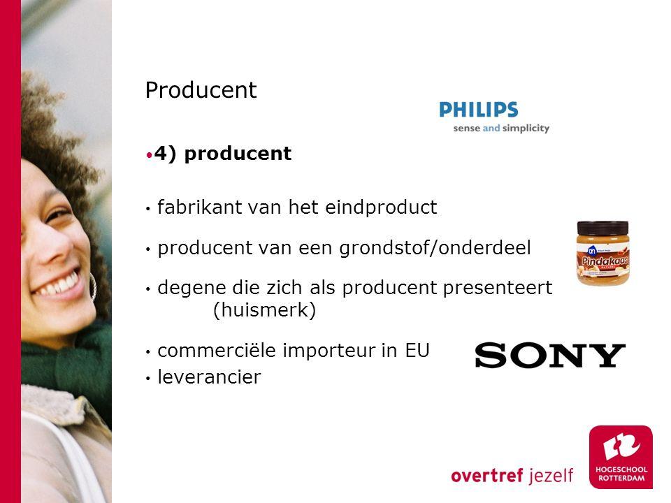 Producent 4) producent fabrikant van het eindproduct producent van een grondstof/onderdeel degene die zich als producent presenteert (huismerk) commerciële importeur in EU leverancier