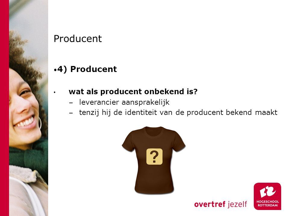 Producent 4) Producent wat als producent onbekend is.