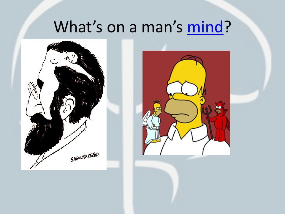 What's on a man's mind?mind
