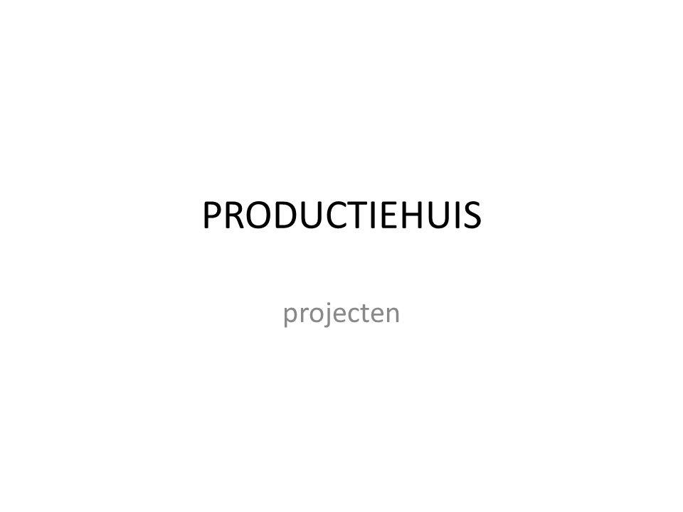 PRODUCTIEHUIS projecten