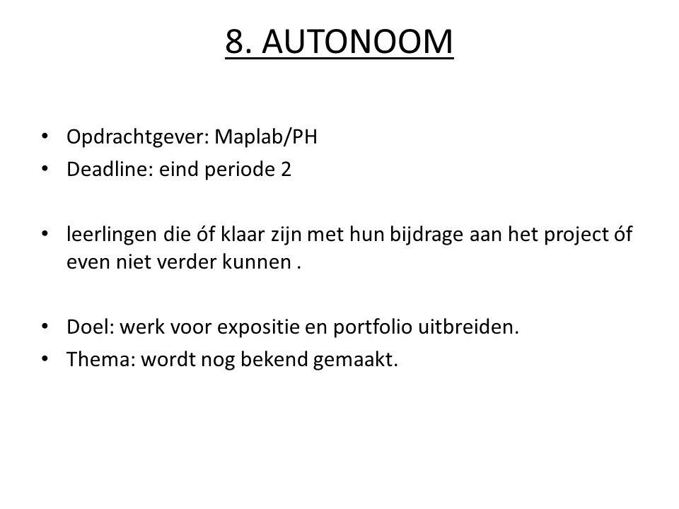 8. AUTONOOM Opdrachtgever: Maplab/PH Deadline: eind periode 2 leerlingen die óf klaar zijn met hun bijdrage aan het project óf even niet verder kunnen