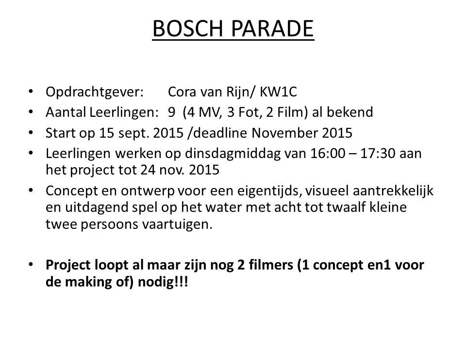 BOSCH PARADE Opdrachtgever: Cora van Rijn/ KW1C Aantal Leerlingen:9 (4 MV, 3 Fot, 2 Film) al bekend Start op 15 sept.