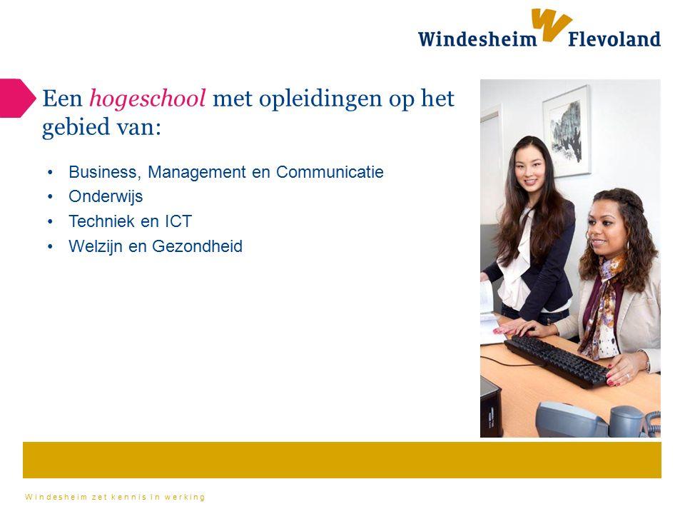 Windesheim zet kennis in werking Een hogeschool met opleidingen op het gebied van: Business, Management en Communicatie Onderwijs Techniek en ICT Welzijn en Gezondheid
