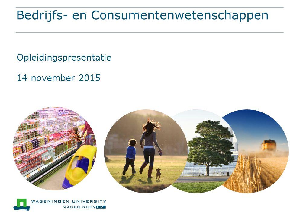 Bedrijfs- en Consumentenwetenschappen Opleidingspresentatie 14 november 2015