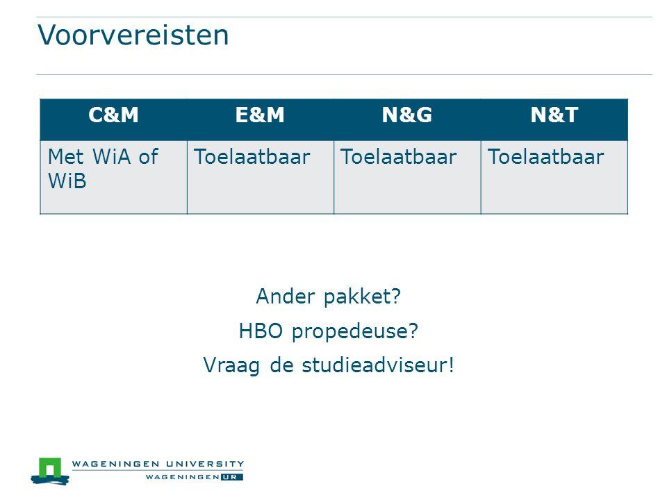 Voorvereisten Ander pakket? HBO propedeuse? Vraag de studieadviseur! C&ME&MN&GN&T Met WiA of WiB Toelaatbaar