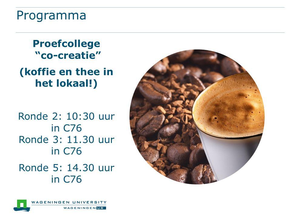"""Programma Proefcollege """"co-creatie"""" (koffie en thee in het lokaal!) Ronde 2: 10:30 uur in C76 Ronde 3: 11.30 uur in C76 Ronde 5: 14.30 uur in C76"""