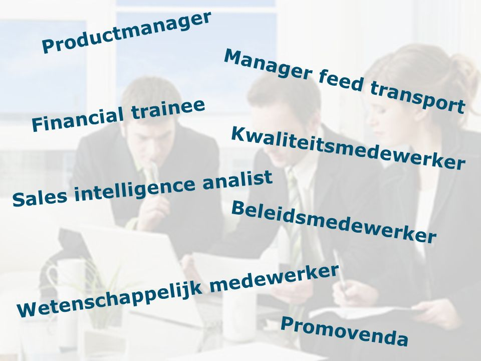 Manager feed transport Beleidsmedewerker Kwaliteitsmedewerker Financial trainee Sales intelligence analist Wetenschappelijk medewerker Productmanager