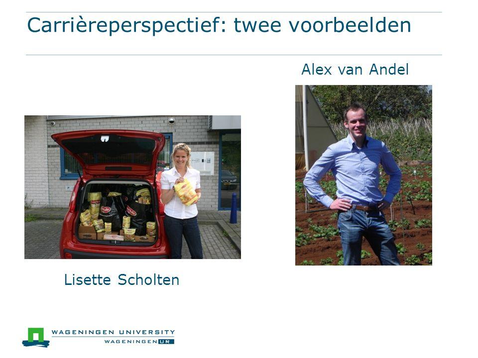 Carrièreperspectief: twee voorbeelden Alex van Andel Lisette Scholten