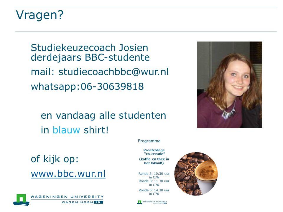 Vragen? Studiekeuzecoach Josien derdejaars BBC-studente mail: studiecoachbbc@wur.nl whatsapp:06-30639818 en vandaag alle studenten in blauw shirt! of
