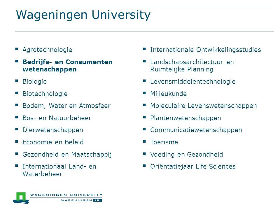 Wageningen University  Agrotechnologie  Bedrijfs- en Consumenten wetenschappen  Biologie  Biotechnologie  Bodem, Water en Atmosfeer  Bos- en Nat