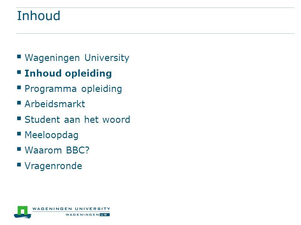 Inhoud  Wageningen University  Inhoud opleiding  Programma opleiding  Arbeidsmarkt  Student aan het woord  Meeloopdag  Waarom BBC.