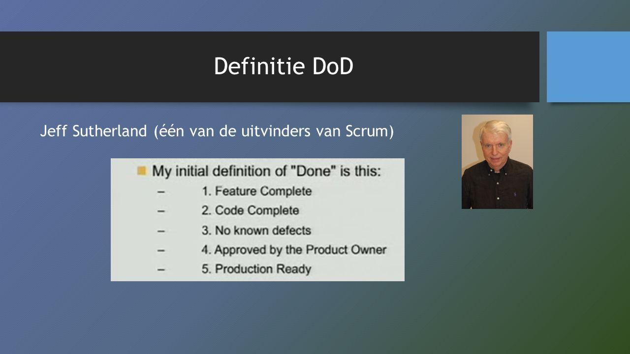 Definitie DoD Jeff Sutherland (één van de uitvinders van Scrum)