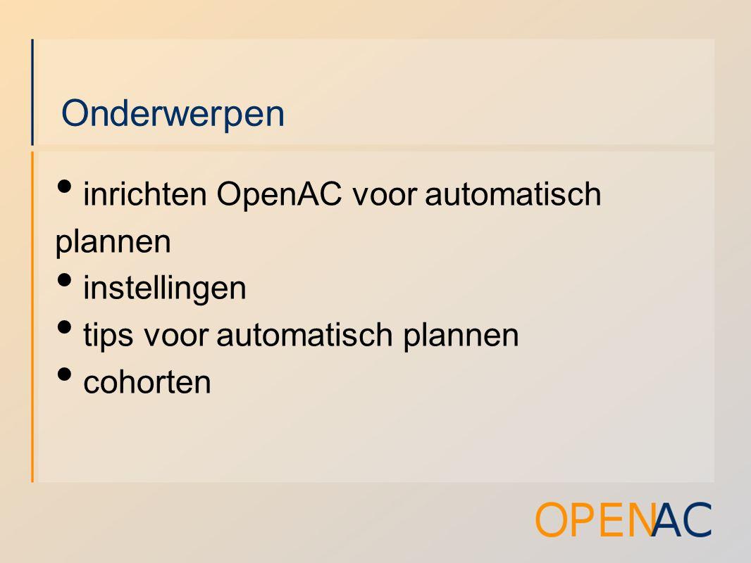 Onderwerpen inrichten OpenAC voor automatisch plannen instellingen tips voor automatisch plannen cohorten