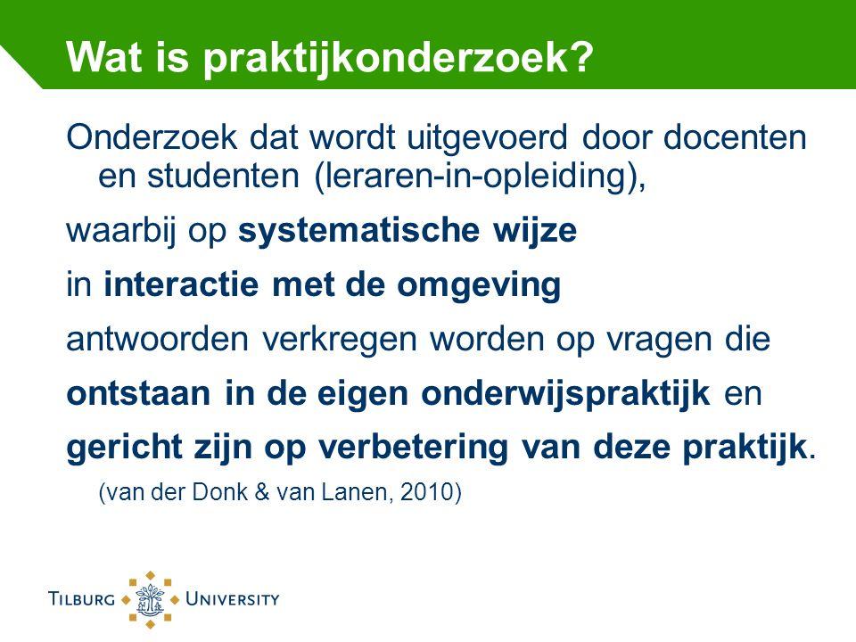 Wat is praktijkonderzoek? Onderzoek dat wordt uitgevoerd door docenten en studenten (leraren-in-opleiding), waarbij op systematische wijze in interact