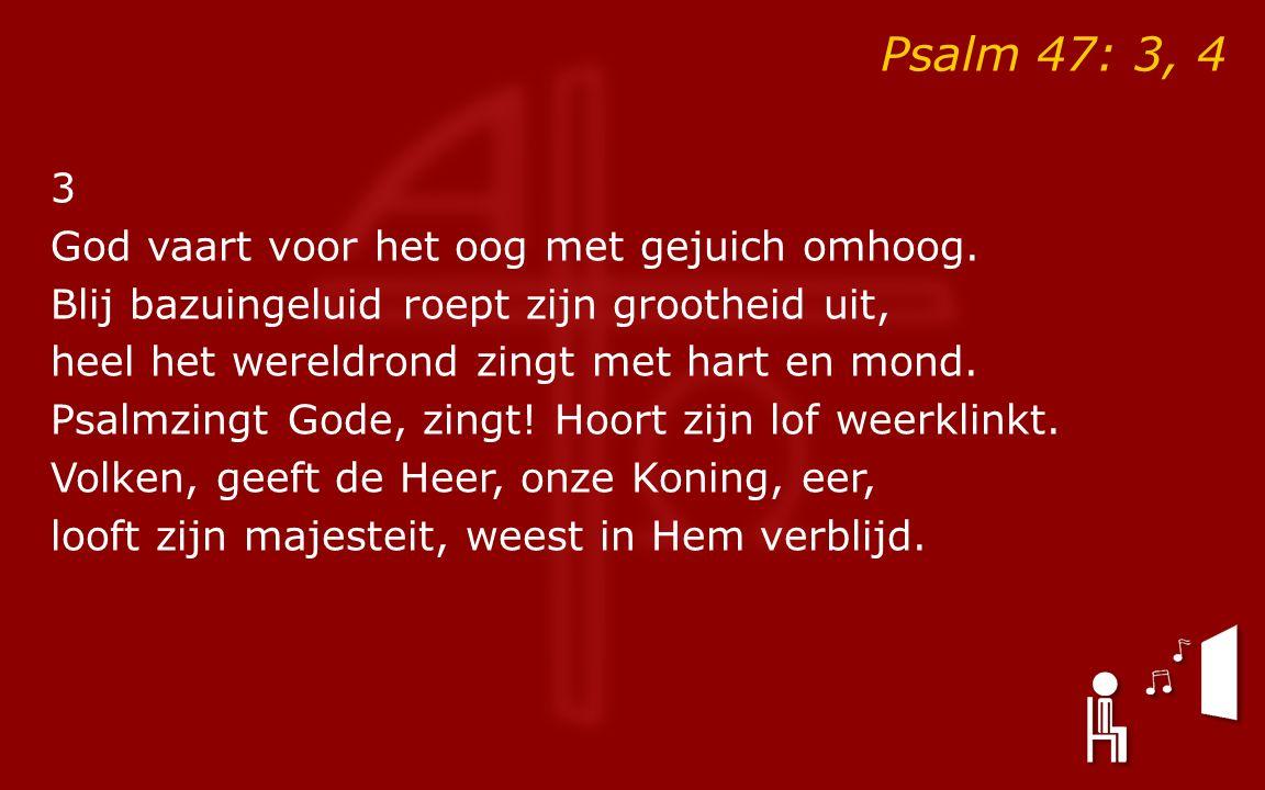 Psalm 47: 3, 4 3 God vaart voor het oog met gejuich omhoog.