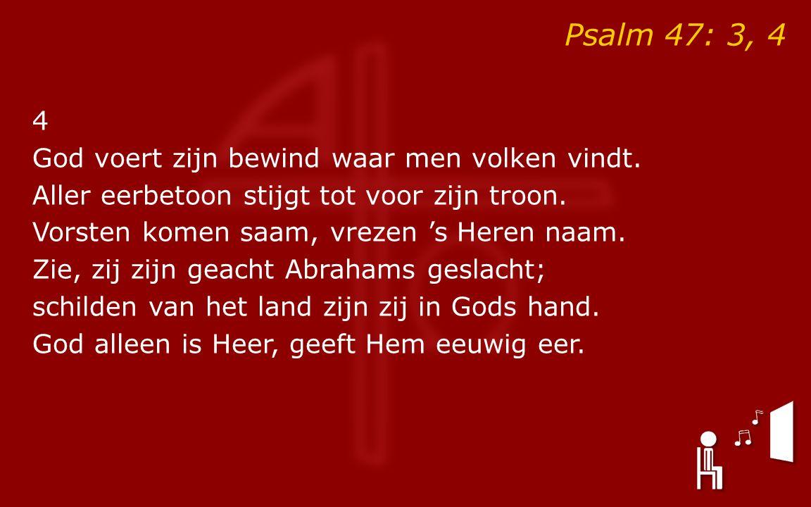 Psalm 47: 3, 4 4 God voert zijn bewind waar men volken vindt.