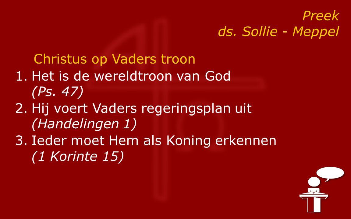 Preek ds. Sollie - Meppel Christus op Vaders troon 1.Het is de wereldtroon van God (Ps.