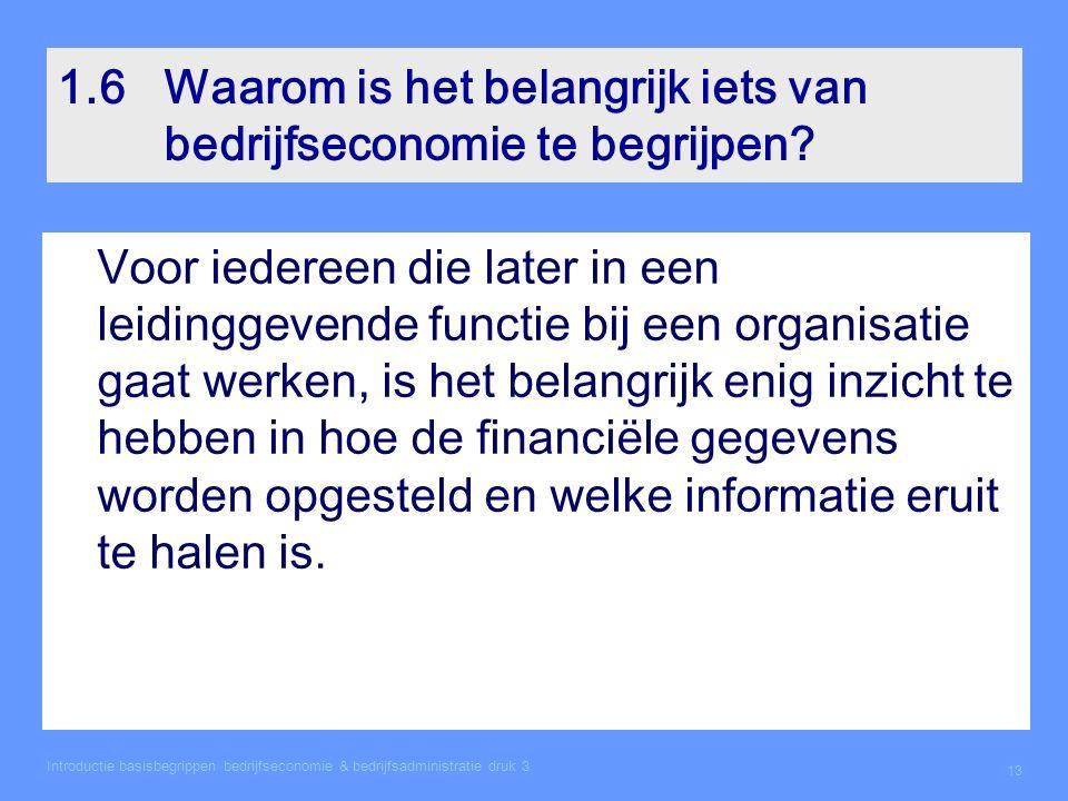 Introductie basisbegrippen bedrijfseconomie & bedrijfsadministratie druk 3 13 1.6Waarom is het belangrijk iets van bedrijfseconomie te begrijpen? Voor