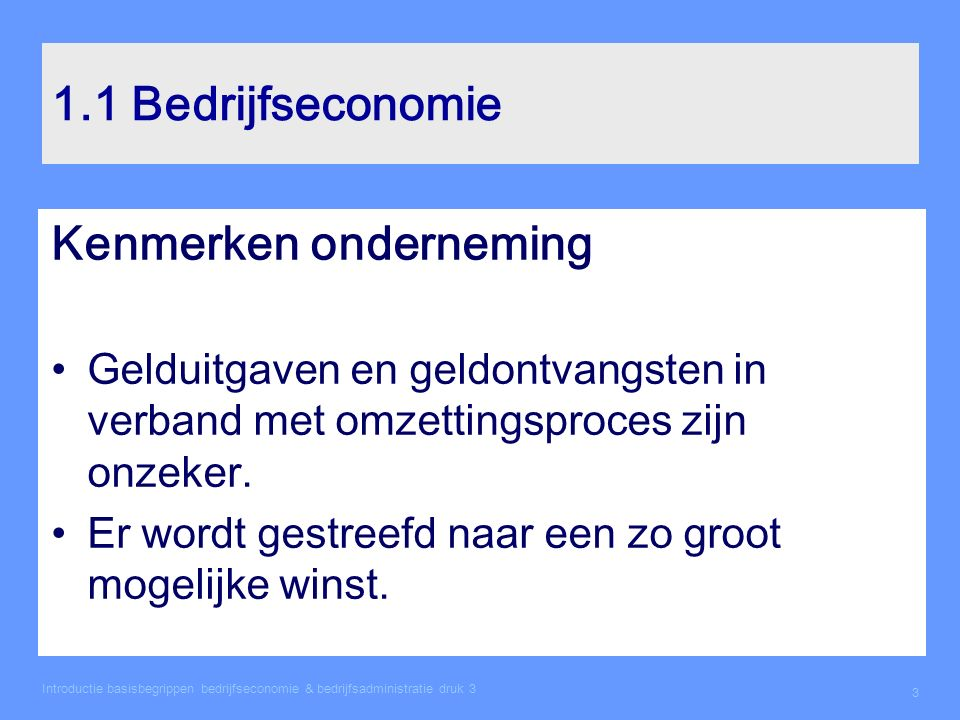 Introductie basisbegrippen bedrijfseconomie & bedrijfsadministratie druk 3 3 1.1 Bedrijfseconomie Kenmerken onderneming Gelduitgaven en geldontvangste