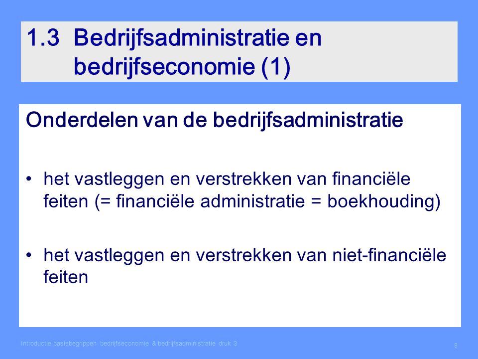 Introductie basisbegrippen bedrijfseconomie & bedrijfsadministratie druk 3 8 1.3Bedrijfsadministratie en bedrijfseconomie (1) Onderdelen van de bedrij