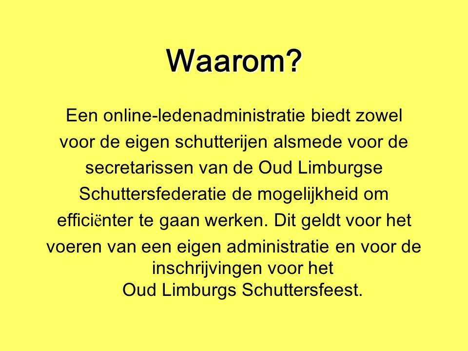 Waarom? Een online-ledenadministratie biedt zowel voor de eigen schutterijen alsmede voor de secretarissen van de Oud Limburgse Schuttersfederatie de
