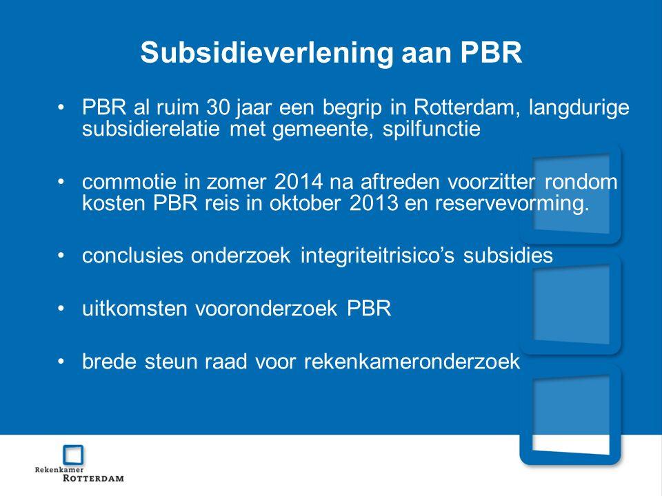 Subsidieverlening aan PBR PBR al ruim 30 jaar een begrip in Rotterdam, langdurige subsidierelatie met gemeente, spilfunctie commotie in zomer 2014 na aftreden voorzitter rondom kosten PBR reis in oktober 2013 en reservevorming.