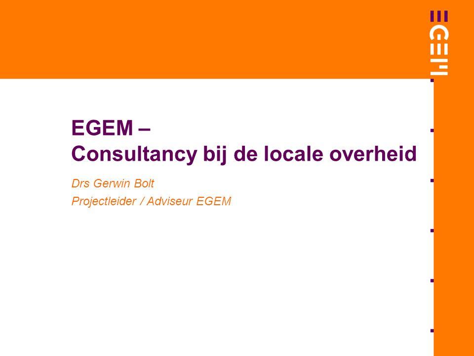 EGEM – Consultancy bij de locale overheid Drs Gerwin Bolt Projectleider / Adviseur EGEM