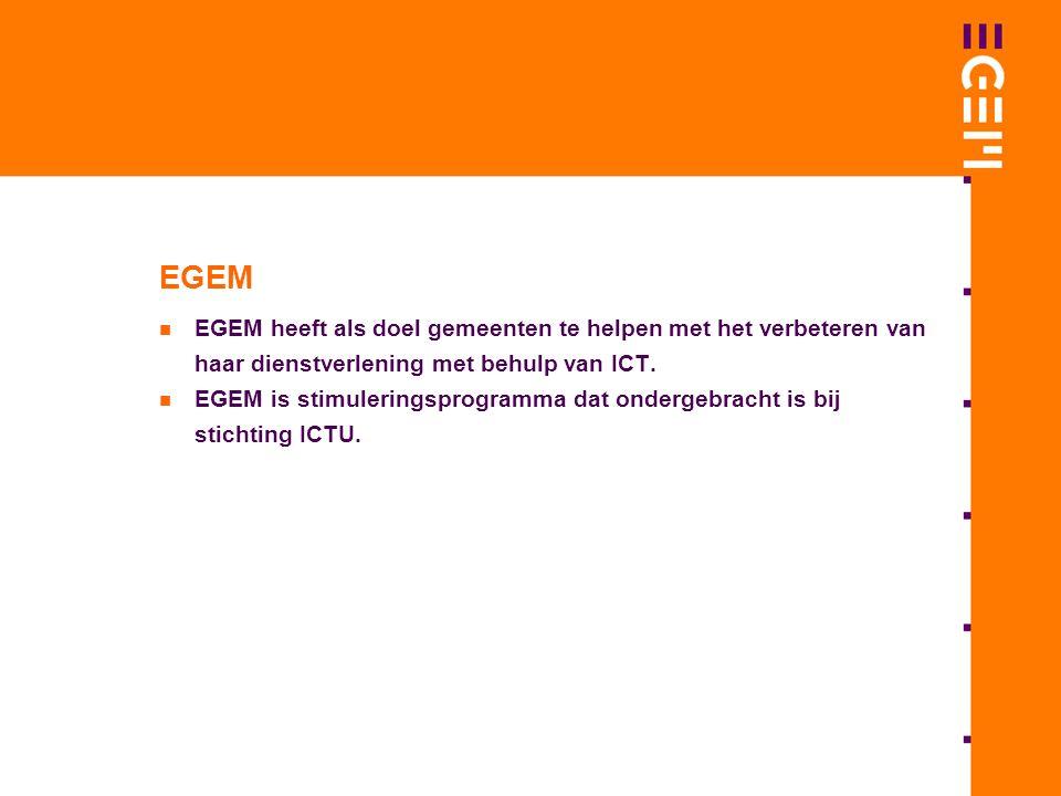 EGEM EGEM heeft als doel gemeenten te helpen met het verbeteren van haar dienstverlening met behulp van ICT.