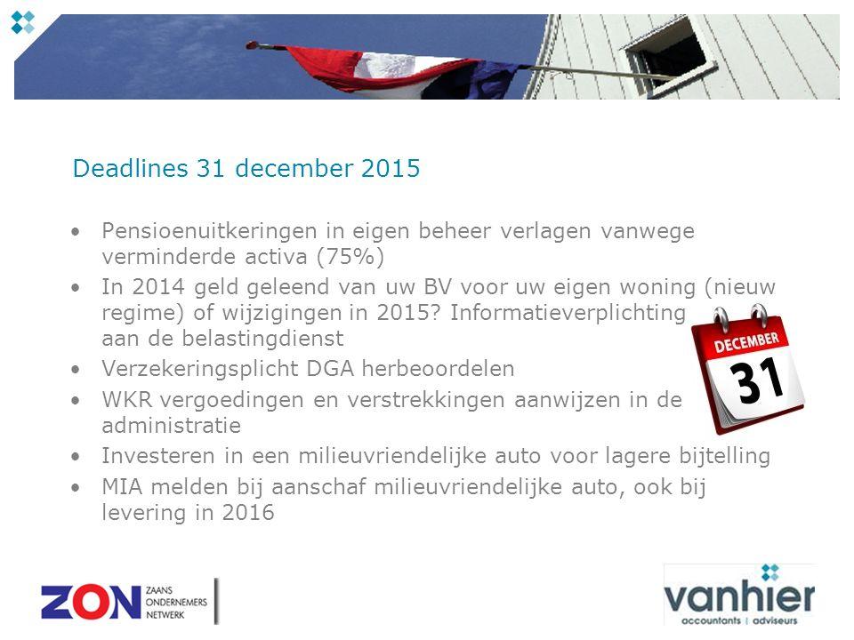 Deadlines 31 december 2015 Pensioenuitkeringen in eigen beheer verlagen vanwege verminderde activa (75%) In 2014 geld geleend van uw BV voor uw eigen woning (nieuw regime) of wijzigingen in 2015.