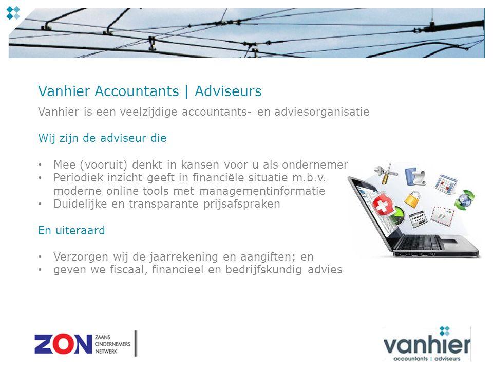 Vanhier Accountants | Adviseurs Vanhier is een veelzijdige accountants- en adviesorganisatie Wij zijn de adviseur die Mee (vooruit) denkt in kansen voor u als ondernemer Periodiek inzicht geeft in financiële situatie m.b.v.