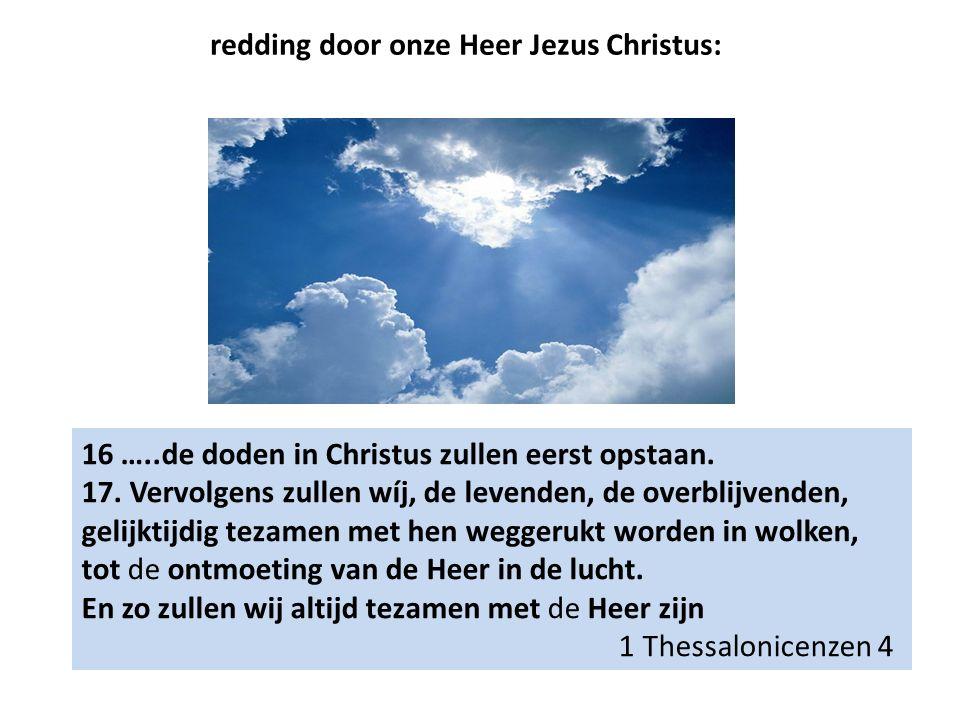 16 …..de doden in Christus zullen eerst opstaan. 17.