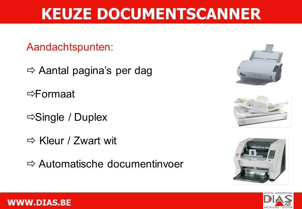 WWW.DIAS.BE Aandachtspunten:  Aantal pagina's per dag  Formaat  Single / Duplex  Kleur / Zwart wit  Automatische documentinvoer KEUZE DOCUMENTSCANNER