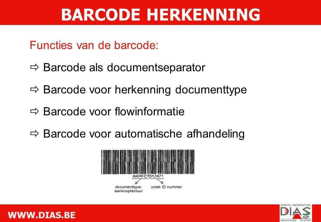WWW.DIAS.BE Functies van de barcode:  Barcode als documentseparator  Barcode voor herkenning documenttype  Barcode voor flowinformatie  Barcode voor automatische afhandeling BARCODE HERKENNING