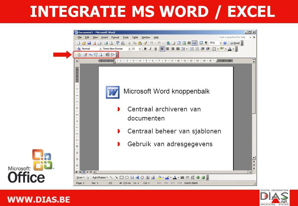 WWW.DIAS.BE INTEGRATIE MS WORD / EXCEL Microsoft Word knoppenbalk  Centraal archiveren van documenten  Centraal beheer van sjablonen  Gebruik van adresgegevens