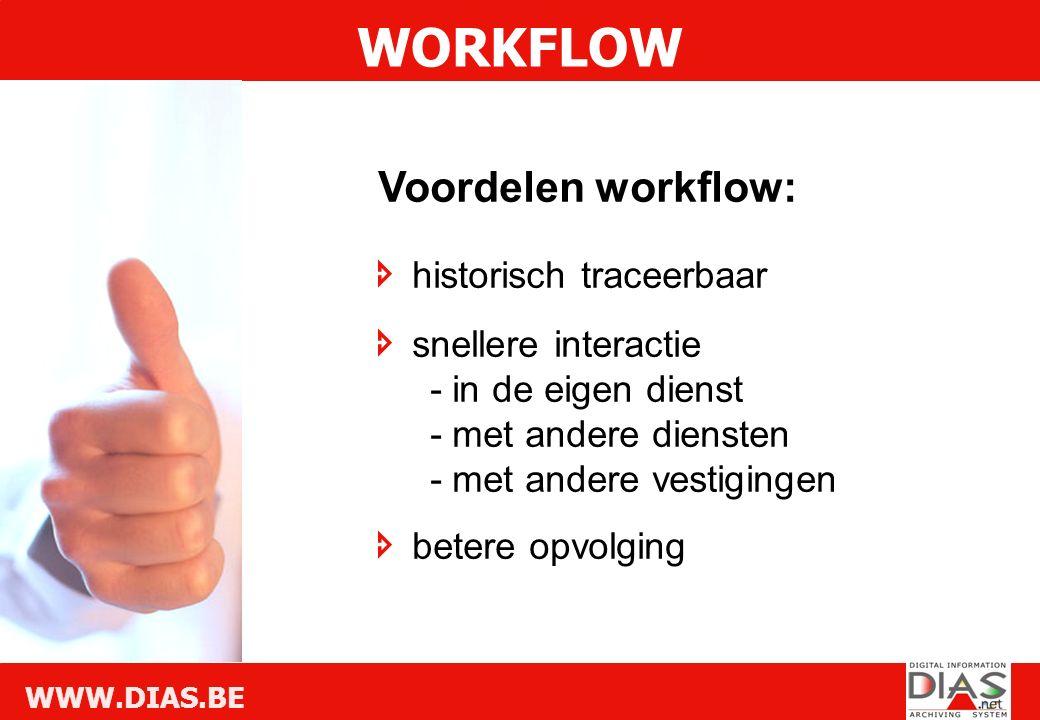 WWW.DIAS.BE Voordelen workflow:  historisch traceerbaar  snellere interactie - in de eigen dienst - met andere diensten - met andere vestigingen  betere opvolging WORKFLOW