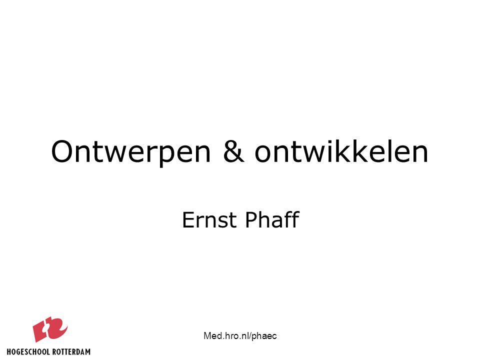 Med.hro.nl/phaec Ontwerpen & ontwikkelen Ernst Phaff
