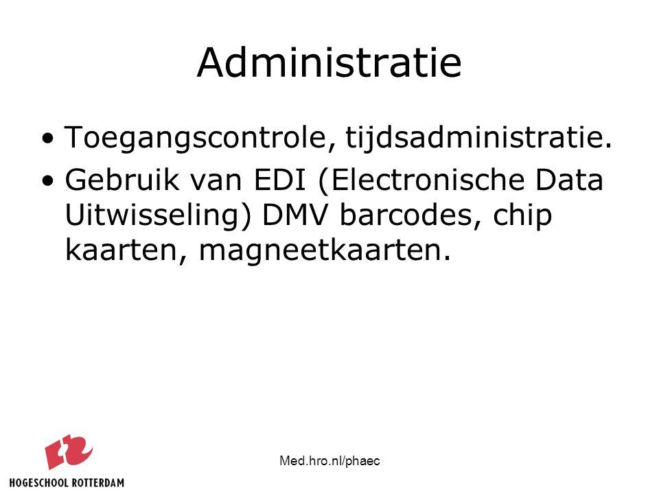Med.hro.nl/phaec Administratie Toegangscontrole, tijdsadministratie. Gebruik van EDI (Electronische Data Uitwisseling) DMV barcodes, chip kaarten, mag