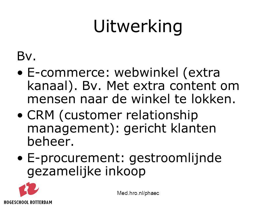 Med.hro.nl/phaec Uitwerking Bv. E-commerce: webwinkel (extra kanaal). Bv. Met extra content om mensen naar de winkel te lokken. CRM (customer relation