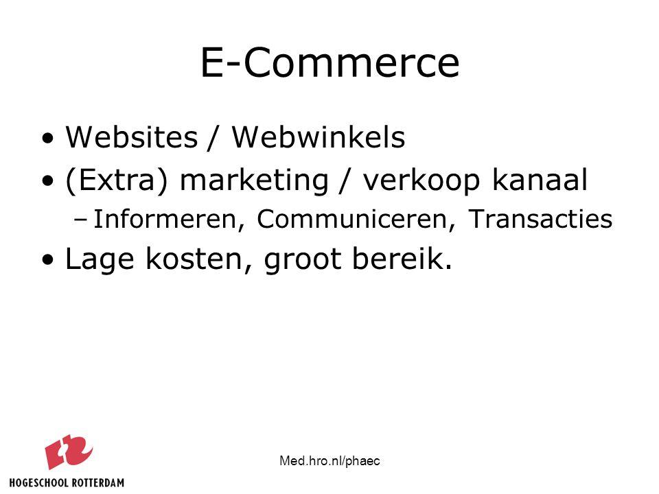 Med.hro.nl/phaec E-Commerce Websites / Webwinkels (Extra) marketing / verkoop kanaal –Informeren, Communiceren, Transacties Lage kosten, groot bereik.