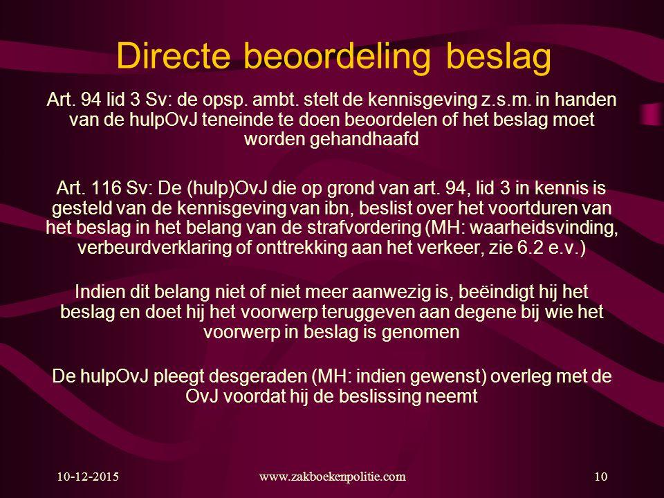 10-12-2015www.zakboekenpolitie.com10 Directe beoordeling beslag Art. 94 lid 3 Sv: de opsp. ambt. stelt de kennisgeving z.s.m. in handen van de hulpOvJ
