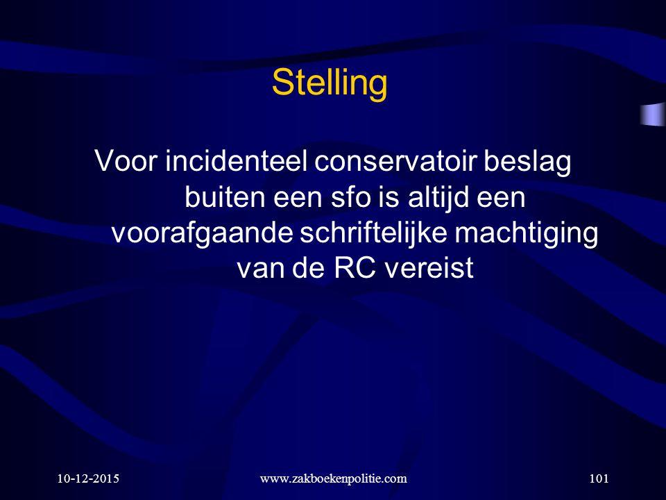 10-12-2015www.zakboekenpolitie.com101 Stelling Voor incidenteel conservatoir beslag buiten een sfo is altijd een voorafgaande schriftelijke machtiging