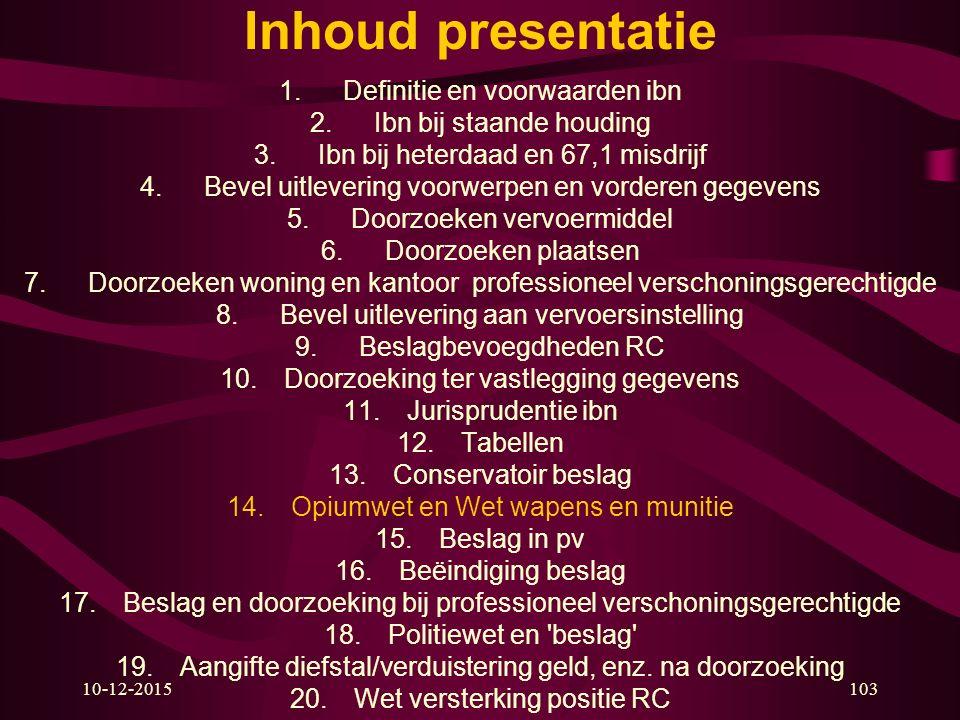 10-12-2015103 Inhoud presentatie 1.Definitie en voorwaarden ibn 2.Ibn bij staande houding 3.Ibn bij heterdaad en 67,1 misdrijf 4.Bevel uitlevering voo