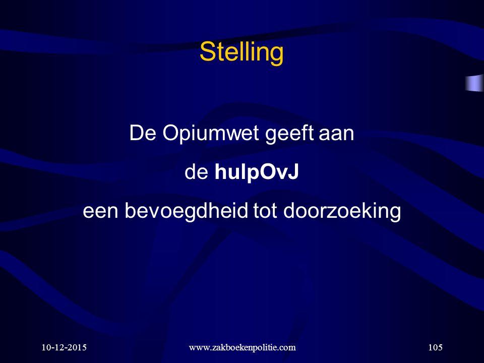 10-12-2015www.zakboekenpolitie.com105 Stelling De Opiumwet geeft aan de hulpOvJ een bevoegdheid tot doorzoeking