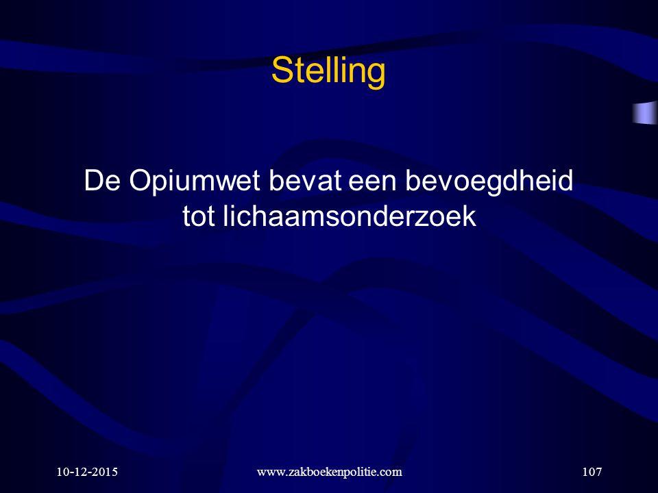 10-12-2015www.zakboekenpolitie.com107 Stelling De Opiumwet bevat een bevoegdheid tot lichaamsonderzoek