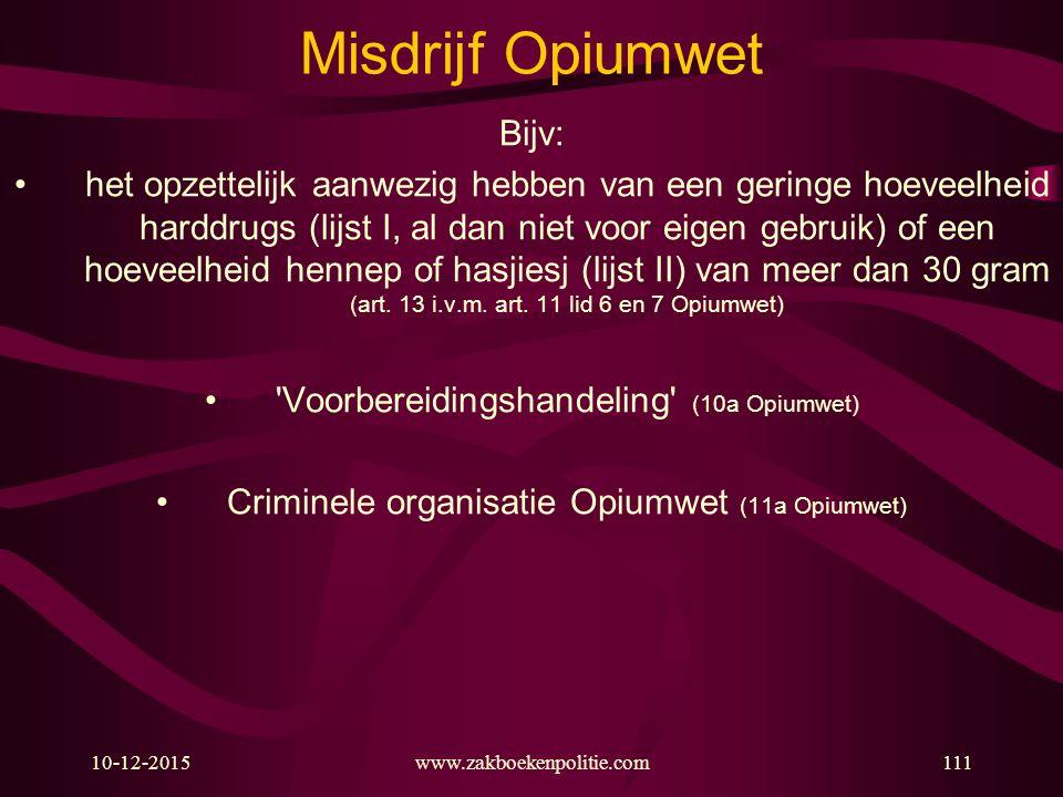 10-12-2015www.zakboekenpolitie.com111 Misdrijf Opiumwet Bijv: het opzettelijk aanwezig hebben van een geringe hoeveelheid harddrugs (lijst I, al dan n