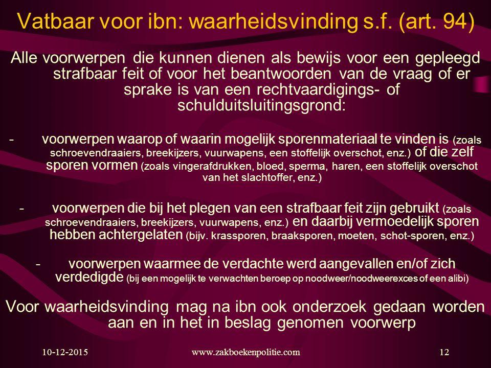 10-12-2015www.zakboekenpolitie.com12 Vatbaar voor ibn: waarheidsvinding s.f. (art. 94) Alle voorwerpen die kunnen dienen als bewijs voor een gepleegd